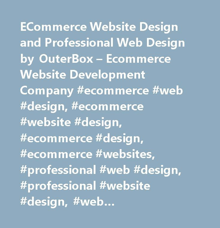 ECommerce Website Design and Professional Web Design by OuterBox – Ecommerce Website Development Company #ecommerce #web #design, #ecommerce #website #design, #ecommerce #design, #ecommerce #websites, #professional #web #design, #professional #website #design, #web #development, #ecommerce #website #development…
