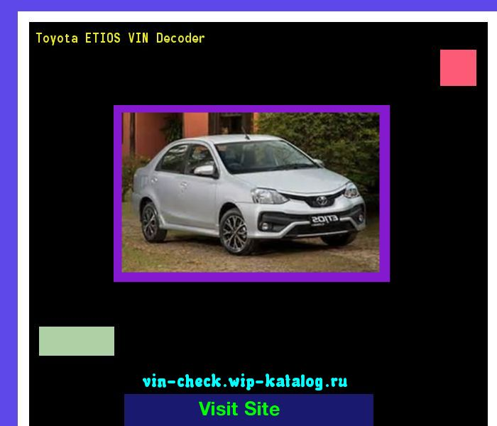 Toyota ETIOS VIN Decoder - Lookup Toyota ETIOS VIN number. 193409 - Toyota. Search Toyota ETIOS history, price and car loans.