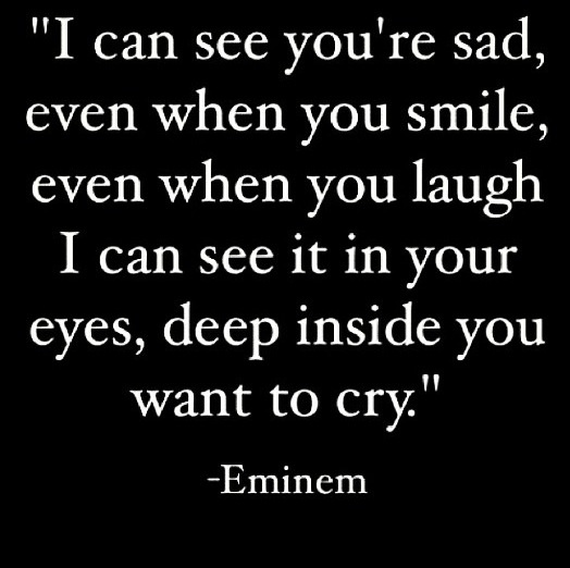 i can see you're sad, even when you smile, even when you laugh. i can see it in your eyes, deep inside you want to cry