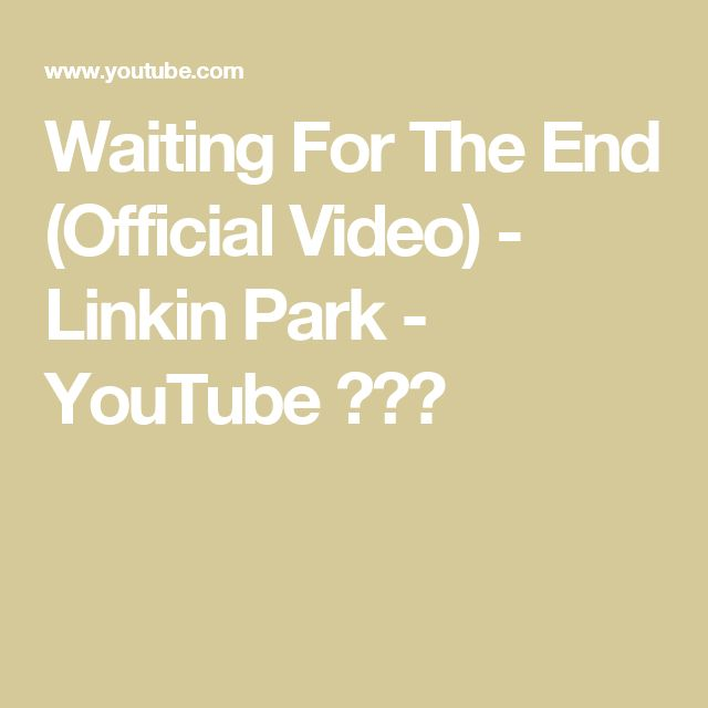 Waiting For The End (Official Video) - Linkin Park - YouTube 😢💔😔