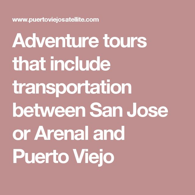 Adventure tours that include transportation between San Jose or Arenal and Puerto Viejo