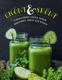 Grönt & skönt : näringsrika gröna juicer, smoothies, shots och soppor