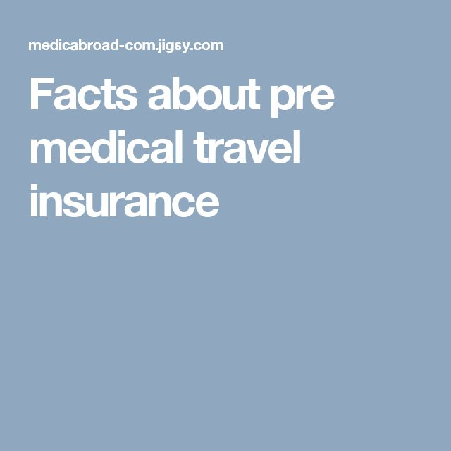 Facts about pre medical travel insurance