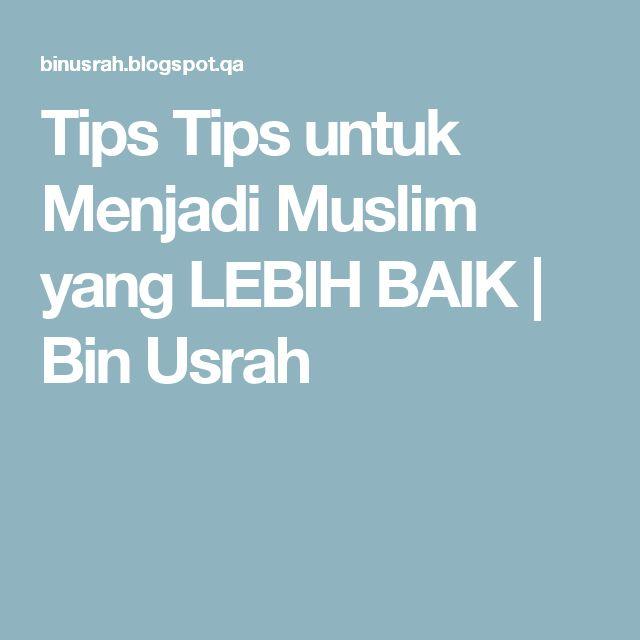 Tips Tips Untuk Menjadi Muslim Yang Lebih Baik Bin Usrah Tips Muslim Hidup