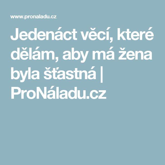 Jedenáct věcí, které dělám, aby má žena byla šťastná | ProNáladu.cz