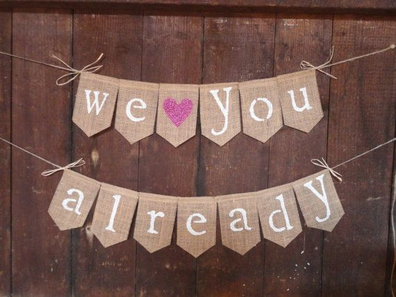 We Love You Already Banner, Baby Burlap Banner, Baby Bunting, Baby Shower Decor, Pregnancy Maternity Photo Prop, Burlap Garland Rustic