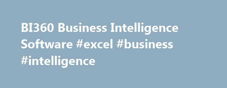 BI360 Business Intelligence Software #excel #business #intelligence http://detroit.remmont.com/bi360-business-intelligence-software-excel-business-intelligence/  # BI360 Business Intelligence Software The ultimate Excel-based business intelligence suite Business intelligence software helps organisations to maximise their performance through planning, reporting and analysis. Business intelligence solutions are designed to provide employees with timely information that enables them to monitor…
