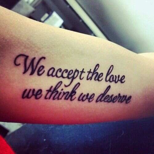 52 Love Quotes Tattoos: We Accept The Love We Think We Deserve #tattoo #quote