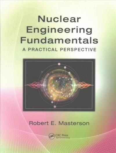 Nuclear Engineering Fundamentals: A Practical Perspective
