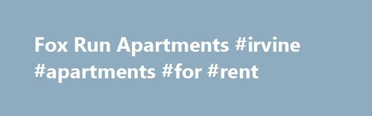 Fox Run Apartments #irvine #apartments #for #rent http://apartment.remmont.com/fox-run-apartments-irvine-apartments-for-rent/  #fox run apartments # Come LIVE IT at Fox Run Apartments Camden s newest and nicest apartment community truly the best apartment living in town! Welcome to Fox Run Apartments. an upscale community located in charming Camden, SC. Our community is nestled in a quiet, peaceful, wooded surrounding convenient to historic downtown Camden. Columbia, Sumter. Continue Reading