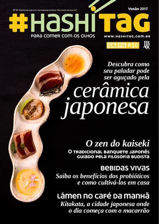 Hashitag 21  Nesta edição, descubra como seu paladar pode ser aguçado pela cerâmica japonesa. Veja também: o banquete inspirado na filosofia zen, as bebidas vivas e uma cidade que come lámen no café da manhã.