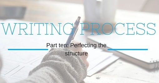 Writing Process Part Ten: Perfecting the Structure. Story Structure.