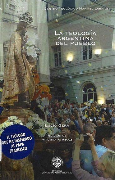 La teología argentina del pueblo / Gera, Lucio (Santiago de Chile : Pontificia Universidad Catolica de Chile, Universidad Alberto Hurtado, 2015) / BX 1462.3 G39