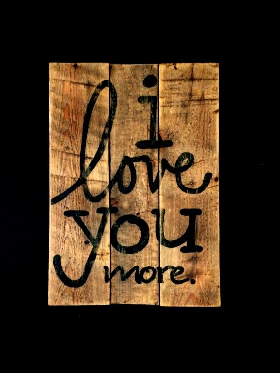 Hey, I found this really awesome Etsy listing at https://www.etsy.com/listing/192411712/i-love-you-more-sign