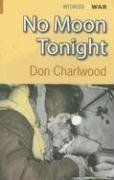 No Moon Tonight (Witness to War) by Don Charlwood. $11.65. Publisher: Crecy Publishing (April 1, 2004). Publication: April 1, 2004. Series - Witness to War. Save 10%!