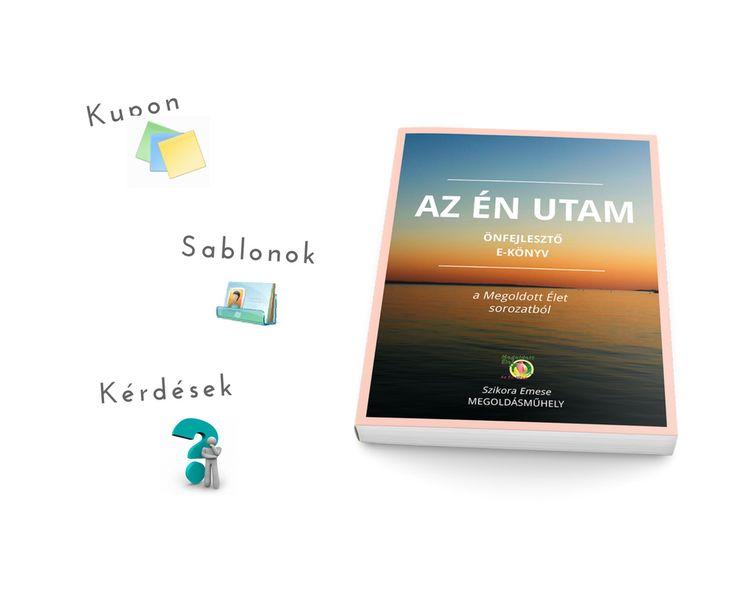 Az Én Utam e-könyv bónuszokkal http://azenutam.megoldasmuhely.hu/konyv-2/