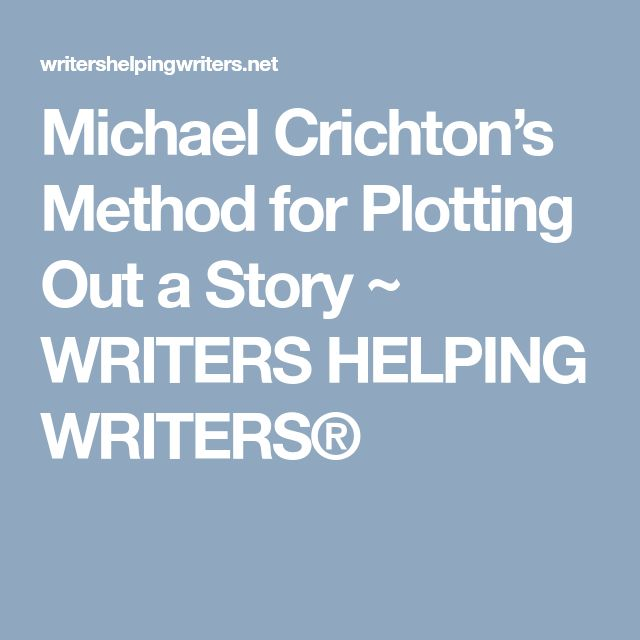 Michael Crichton's Method for Plotting Out a Story ~ WRITERS HELPING WRITERS®