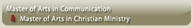 The Master of Arts in Communication degree (M.A. in Communication) is a 36-credit hour program designed to equip graduates with academic knowledge and professional skills related to the field of communication, which will enable them to provide effective servant leadership in educational, ministry, community, or professional organizations.