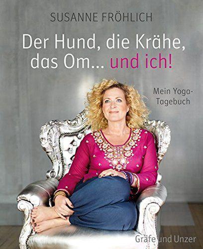 Der Hund, die Krähe, das Om... und ich! Mein Yoga-Tagebuch: Amazon.de: Susanne Fröhlich: Bücher