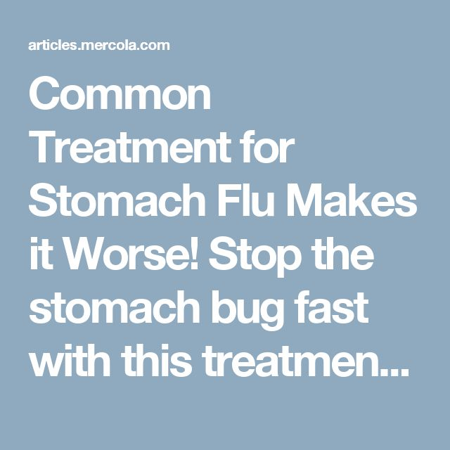 Common Treatment for Stomach Flu Makes it Worse! Stop the stomach bug fast with this treatment. Viral gastroenteritis.