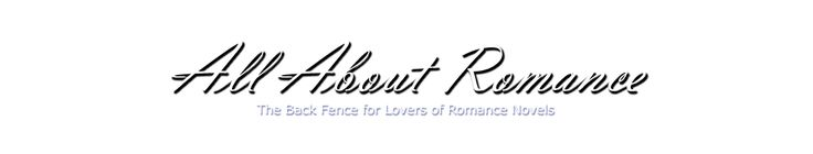 All About Romance - Our mission is to provide a back-fence atmosphere, a sense of community for lovers of romance novels, to provide honest, thoughtful and entertaining material in order to promote intelligent and diverse discussion about romance novels, and to help readers determine how best to spend their romance novel dollar.