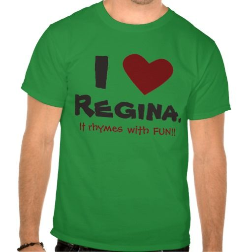 I Love Regina. It rhymes with FUN!! T-shirt. The people of Regina truly love there city. Show that you love Regina with this witty #ReginaShirt.