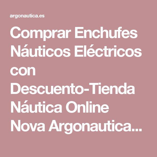 Comprar Enchufes Náuticos Eléctricos con Descuento-Tienda Náutica Online Nova Argonautica-Venta de Accesorios Nauticos Online en España y Portugal
