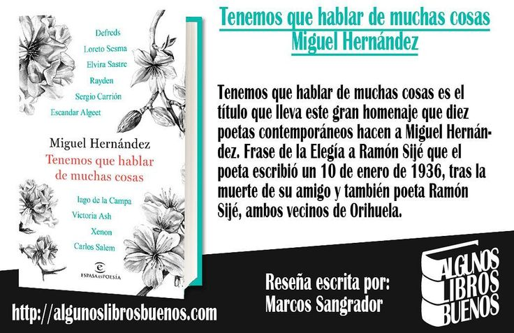 Hoy te recomendamos #Tenemosquehablardemuchascosas es el título que lleva este gran homenaje que diez poetas contemporáneos hacen a #MiguelHernández. Frase de la Elegía a Ramón Sijé que el poeta escribió un 10 de enero de 1936 tras la muerte de su amigo y también poeta Ramón Sijé ambos vecinos de Orihuela. Editado por @espasaespoesia @espasaeditorial  #poesía #leer #libro #bookstagram #poesia #librosrecomendados #Espasa #booklover
