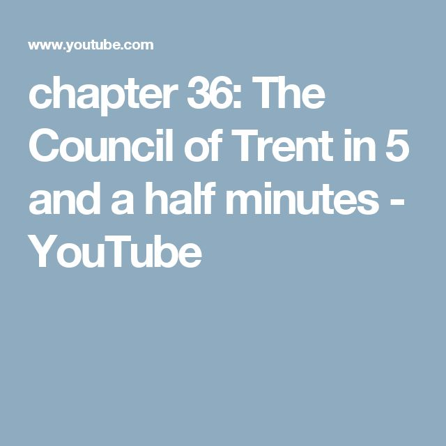# 34  chapter 36: The Council of Trent in 5 and a half minutes - YouTube