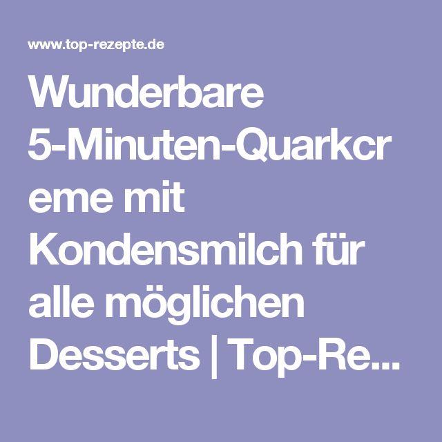 Wunderbare 5-Minuten-Quarkcreme mit Kondensmilch für alle möglichen Desserts | Top-Rezepte.de