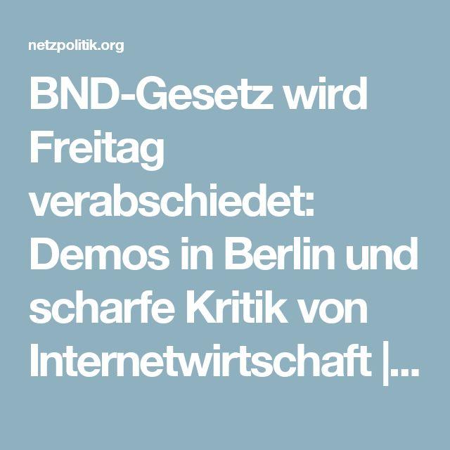 Best BND Gesetz wird Freitag verabschiedet Demos in Berlin und scharfe Kritik von Internetwirtschaft