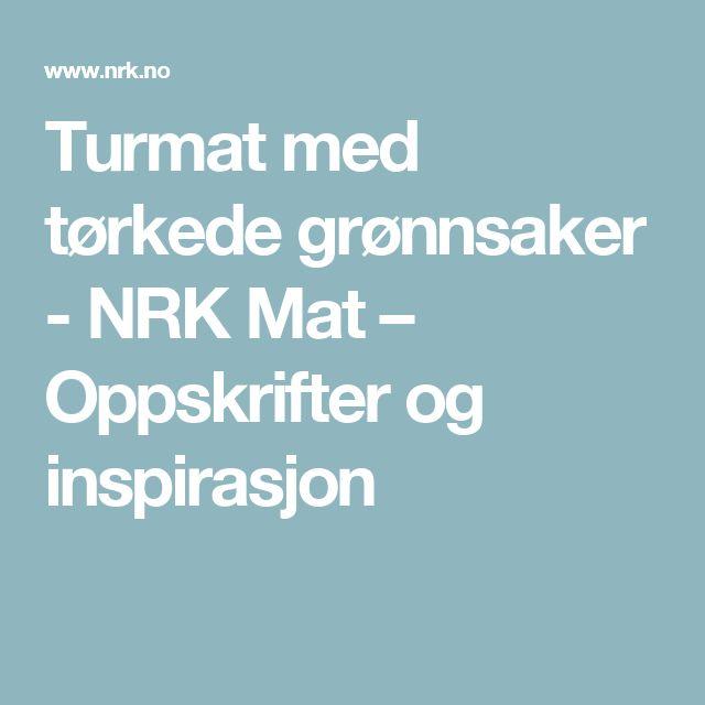Turmat med tørkede grønnsaker - NRK Mat – Oppskrifter og inspirasjon