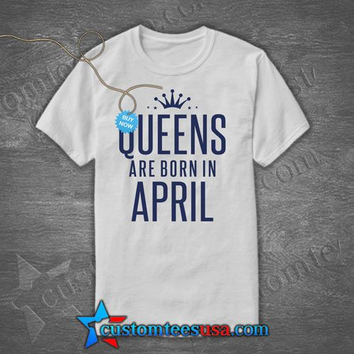 Queens Are Born In April T Shirt   Get Tees @ customteesusa.com/product-category/quote-tshirts/