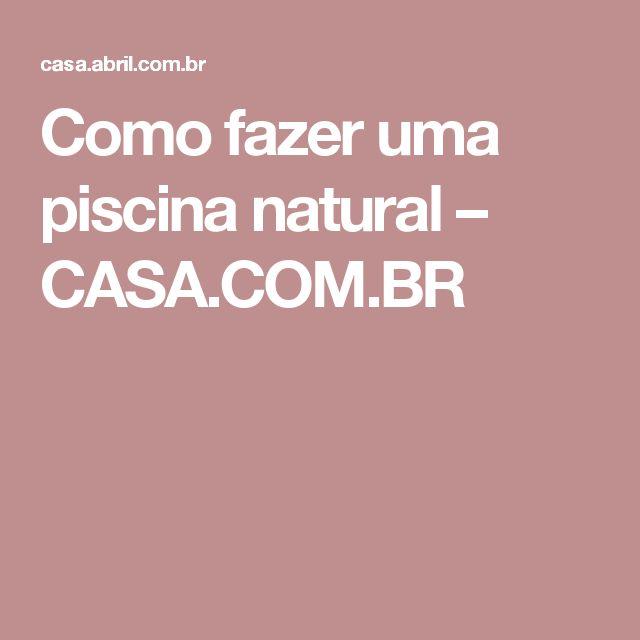 Como fazer uma piscina natural – CASA.COM.BR
