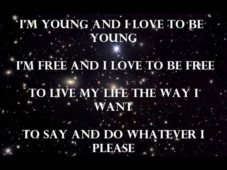 """You don't own me"". I'm young and I love to be young, I'm free and I love to be free ..."""