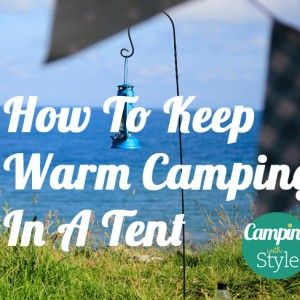 How To Keep Warm Camping In A Tent