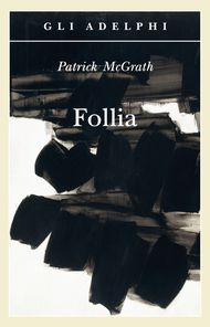 Follia - Patrick McGrath