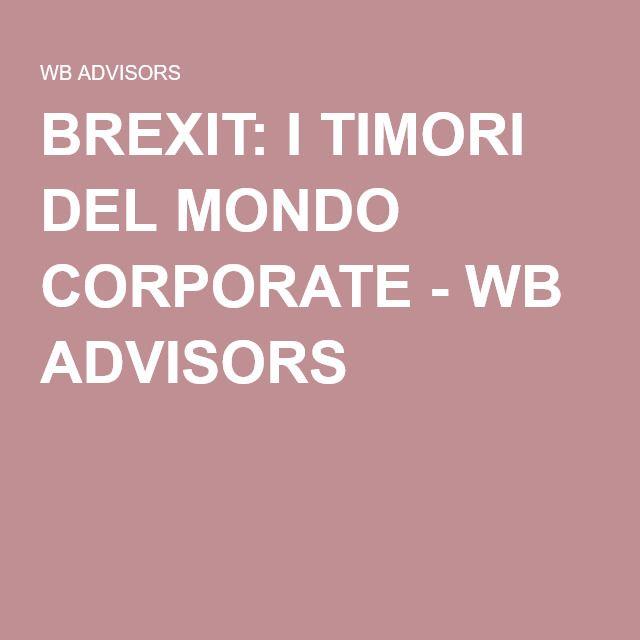BREXIT: I TIMORI DEL MONDO CORPORATE - WB ADVISORS