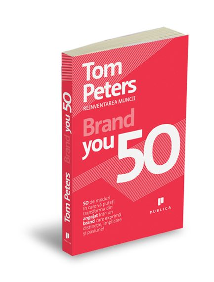 Brand You 50 - Tom Peters    http://motivonti.ro/brand-you-50-tom-peters.html