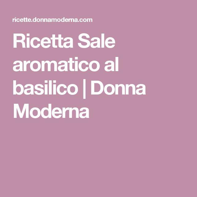 Ricetta Sale aromatico al basilico | Donna Moderna