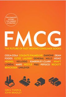 FMCG: The Power of Fast-Moving Consumer Goods by Greg Thain and John Bradley