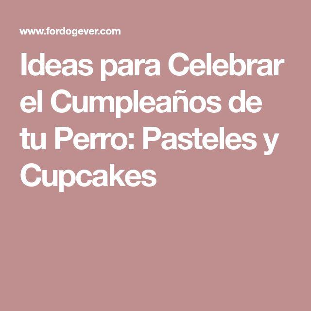 Ideas para Celebrar el Cumpleaños de tu Perro: Pasteles y Cupcakes