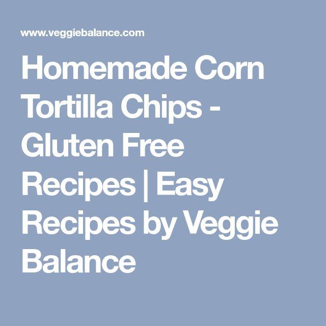 Homemade Corn Tortilla Chips - Gluten Free Recipes | Easy Recipes by Veggie Balance