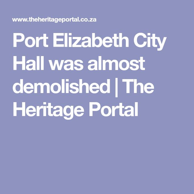 Port Elizabeth City Hall was almost demolished | The Heritage Portal
