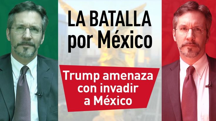 Trump amenaza con invadir México