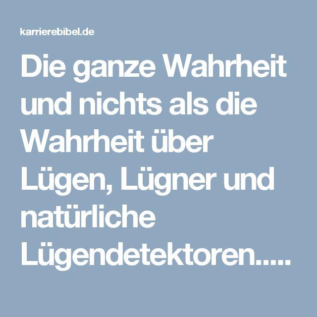 Die ganze Wahrheit und nichts als die Wahrheit über Lügen, Lügner und natürliche Lügendetektoren...  http://karrierebibel.de/luegen-luegner-wahrheit/