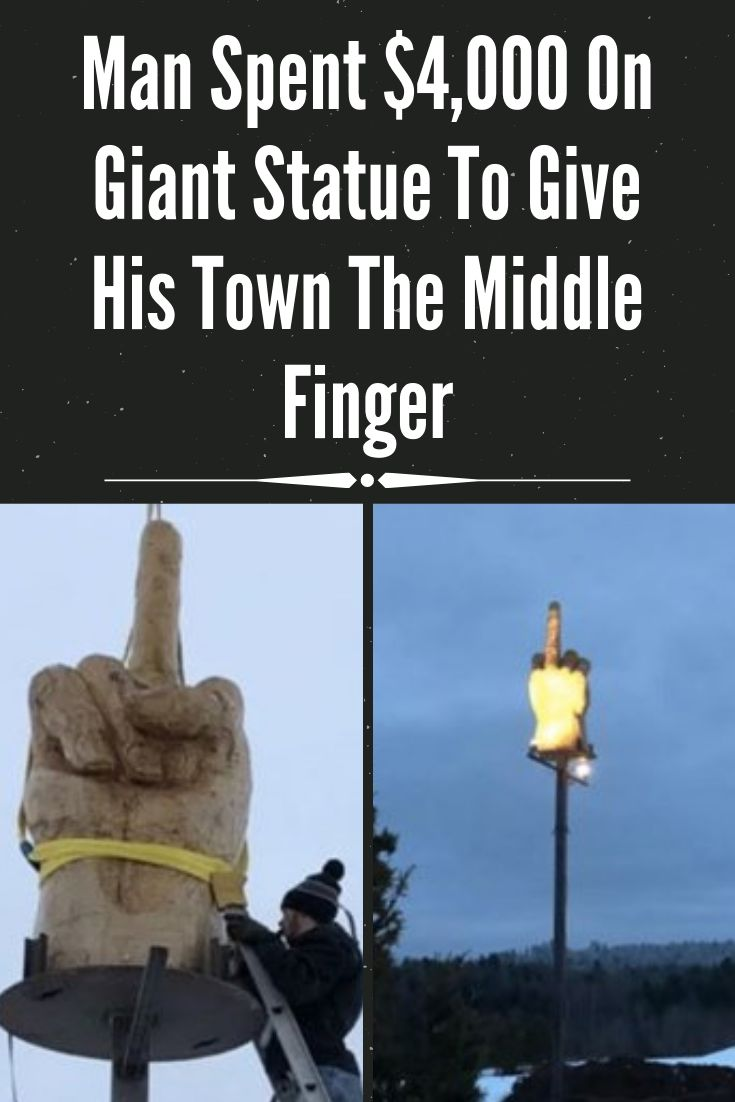 Man Spent $4,000 On Giant Statue To Give His Town The Middle Finger