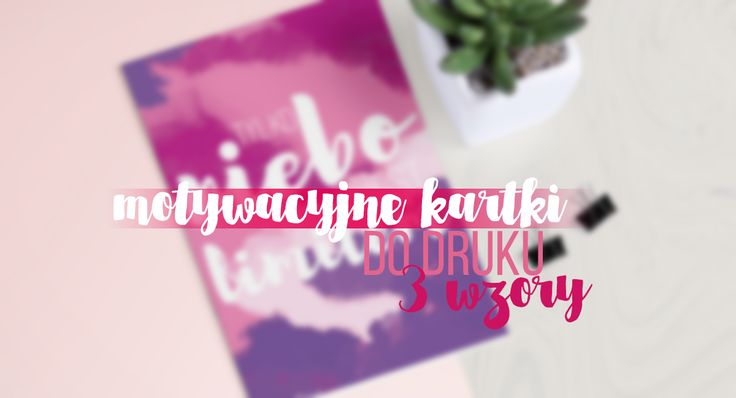 Motywacyjne kartki do druku | Wiosenne pastele http://thecarolinasbook.net/motywacyjne-kartki-druku-pastele/