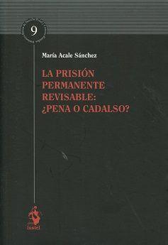 La prisión permanente revisable : ¿pena o cadalso? / María Acale Sánchez. Iustel, 2016