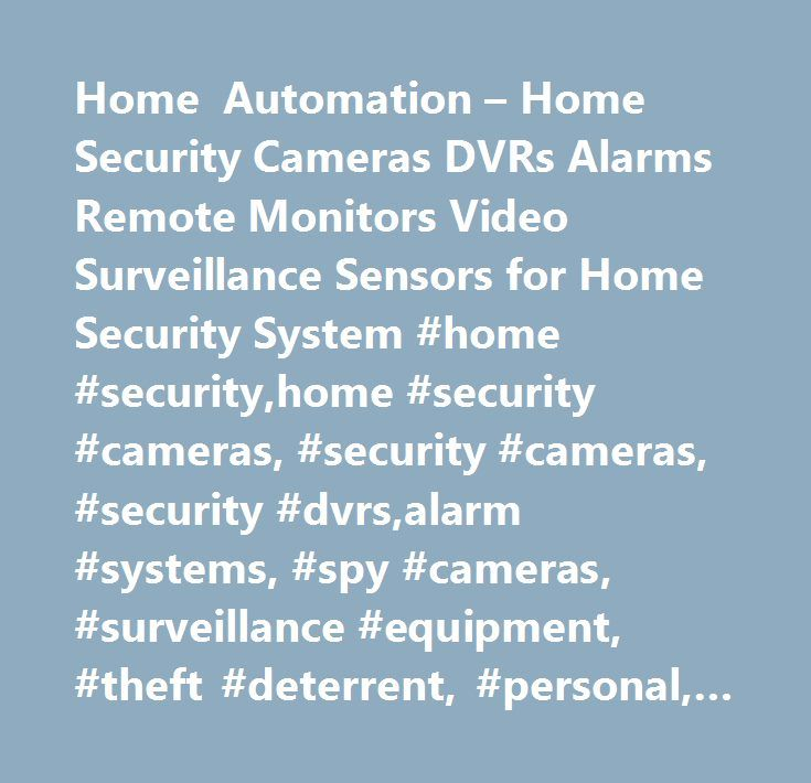 Home Automation – Home Security Cameras DVRs Alarms Remote Monitors Video Surveillance Sensors for Home Security System #home #security,home #security #cameras, #security #cameras, #security #dvrs,alarm #systems, #spy #cameras, #surveillance #equipment, #theft #deterrent, #personal, #devices, #remote #video #transmitters, #cams, #cctv…